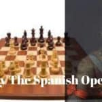 How To Play The Ruy Lopez Chess Opening