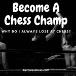 Why Do I Always Lose At Chess? 8 Brutal Reasons You'll Never Improve!