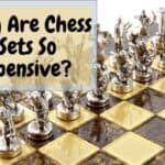 Why Are Chess Sets So Expensive?