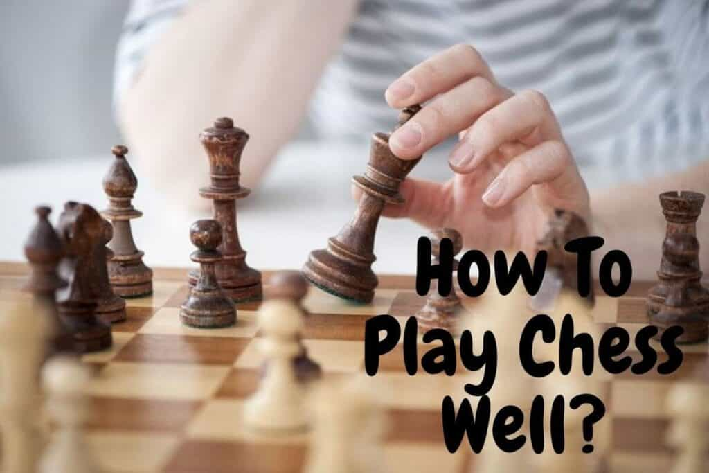 how to play chess well