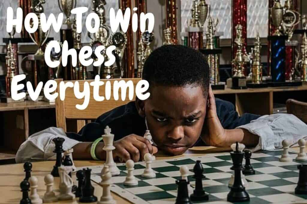how to win at chess everytime