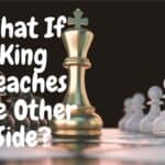 What If King Reaches Other Side In Chess