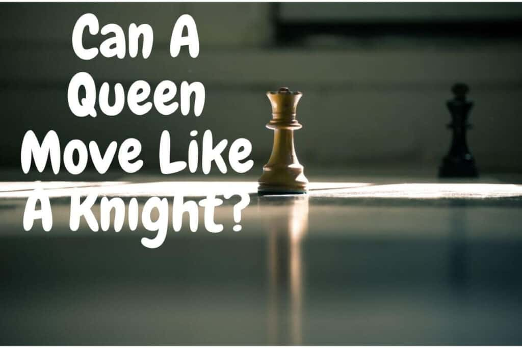 can a queen move like a knight