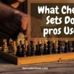 What Chess Sets Do Pros Use? Tips For Choosing The Right Chess Set